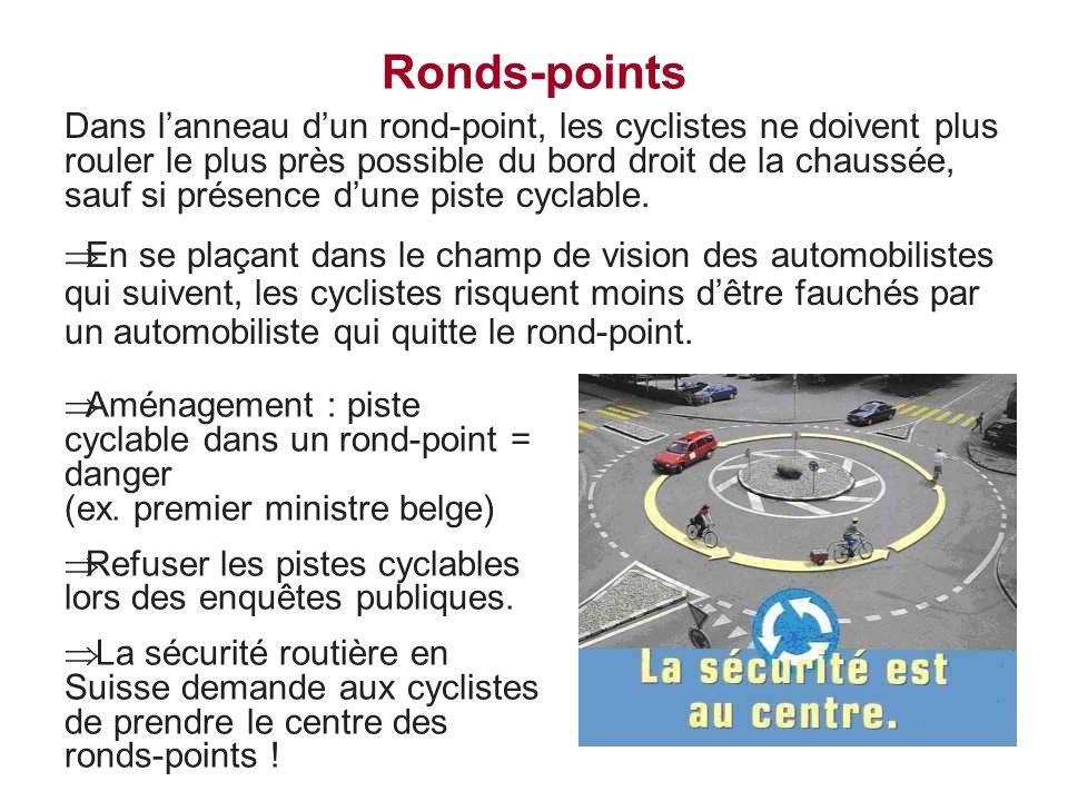 Ronds-points Dans lanneau dun rond-point, les cyclistes ne doivent plus rouler le plus près possible du bord droit de la chaussée, sauf si présence du