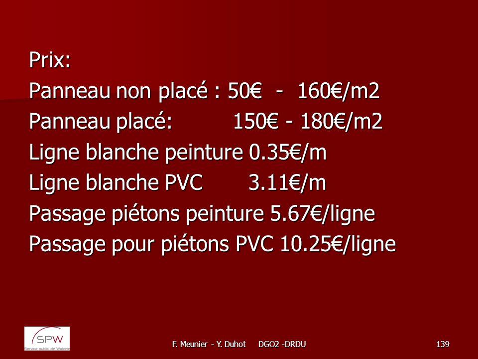 F. Meunier - Y. Duhot DGO2 -DRDU139 Prix: Panneau non placé : 50 - 160/m2 Panneau placé: 150 - 180/m2 Ligne blanche peinture 0.35/m Ligne blanche PVC