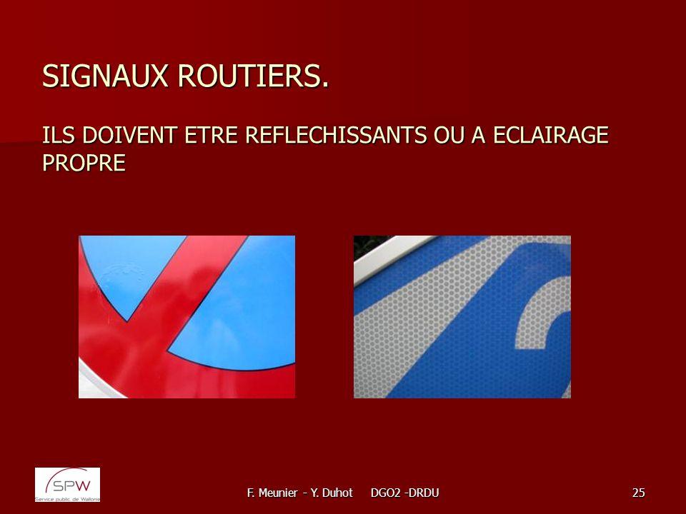 F. Meunier - Y. Duhot DGO2 -DRDU25 SIGNAUX ROUTIERS. ILS DOIVENT ETRE REFLECHISSANTS OU A ECLAIRAGE PROPRE