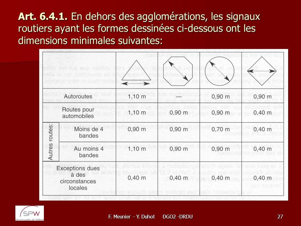 F. Meunier - Y. Duhot DGO2 -DRDU27 Art. 6.4.1. En dehors des agglomérations, les signaux routiers ayant les formes dessinées ci-dessous ont les dimens