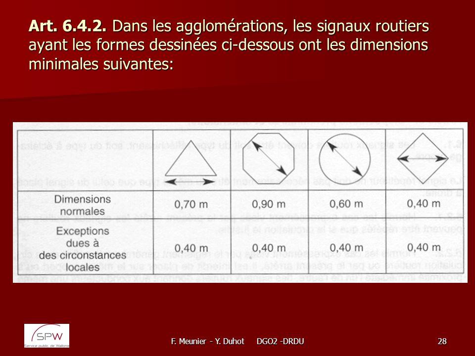 F. Meunier - Y. Duhot DGO2 -DRDU28 Art. 6.4.2. Dans les agglomérations, les signaux routiers ayant les formes dessinées ci-dessous ont les dimensions