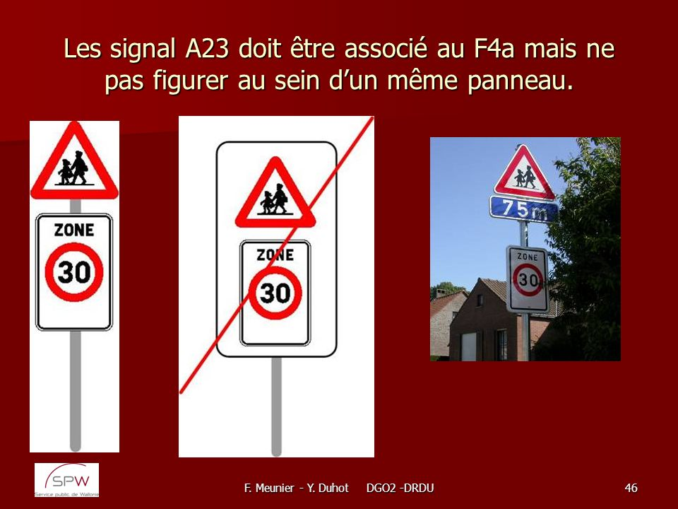 F. Meunier - Y. Duhot DGO2 -DRDU46 Les signal A23 doit être associé au F4a mais ne pas figurer au sein dun même panneau.