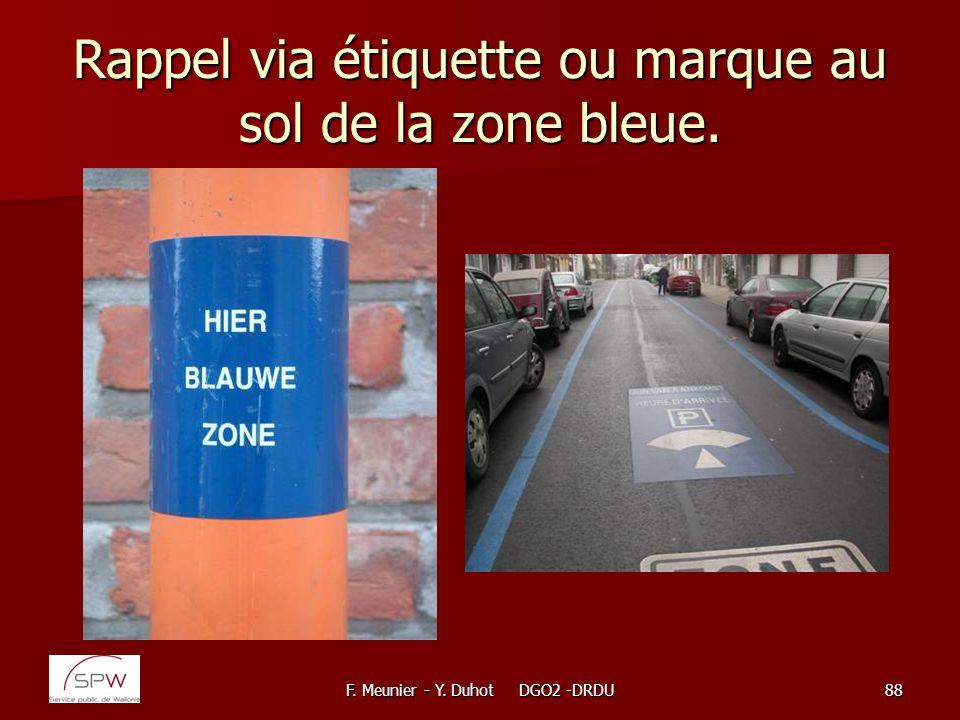 F. Meunier - Y. Duhot DGO2 -DRDU88 Rappel via étiquette ou marque au sol de la zone bleue.