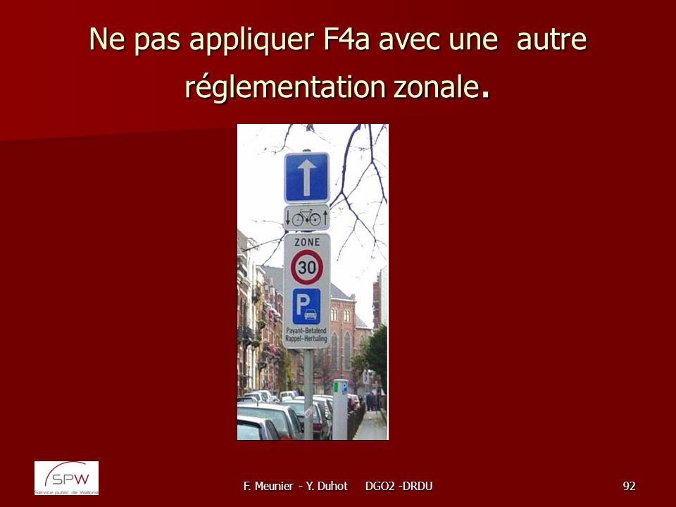 F. Meunier - Y. Duhot DGO2 -DRDU92 Ne pas appliquer F4a avec une autre réglementation zonale.