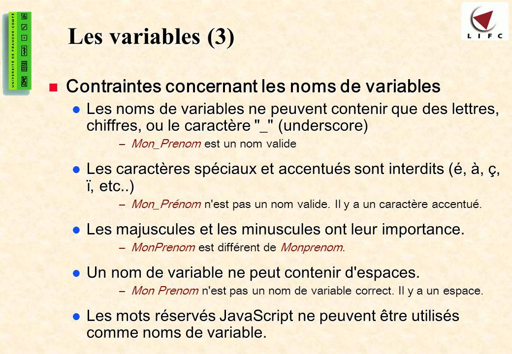 12 Les variables (3) Contraintes concernant les noms de variables Contraintes concernant les noms de variables Les noms de variables ne peuvent conten