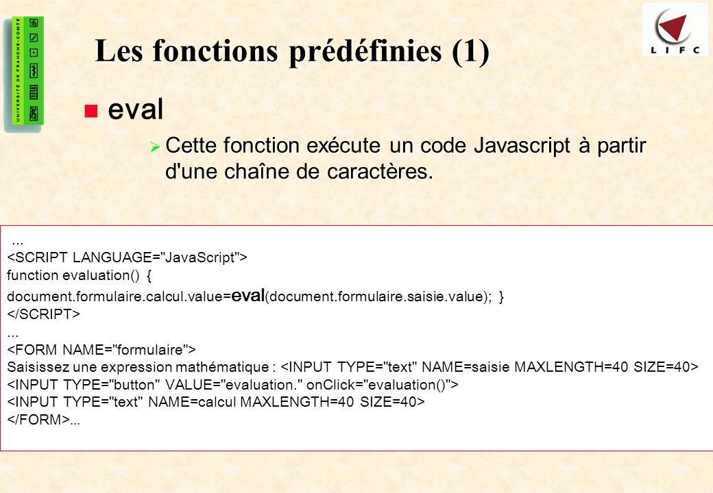 16 Les fonctions prédéfinies (1) eval Cette fonction exécute un code Javascript à partir d'une chaîne de caractères. Cette fonction exécute un code Ja