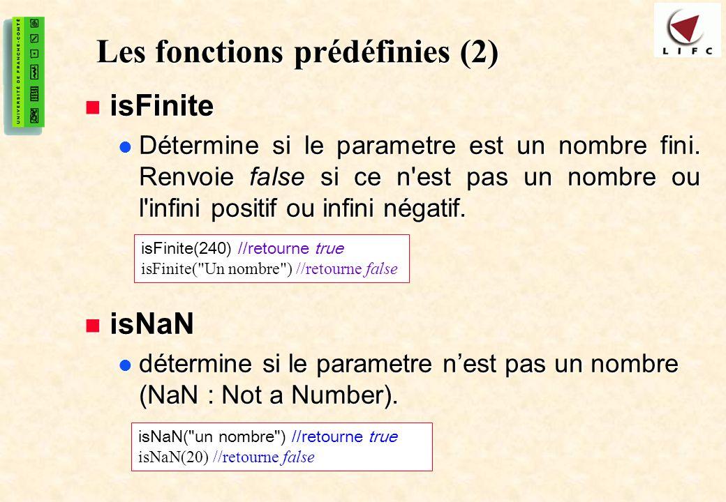 17 Les fonctions prédéfinies (2) isFinite isFinite Détermine si le parametre est un nombre fini. Renvoie false si ce n'est pas un nombre ou l'infini p