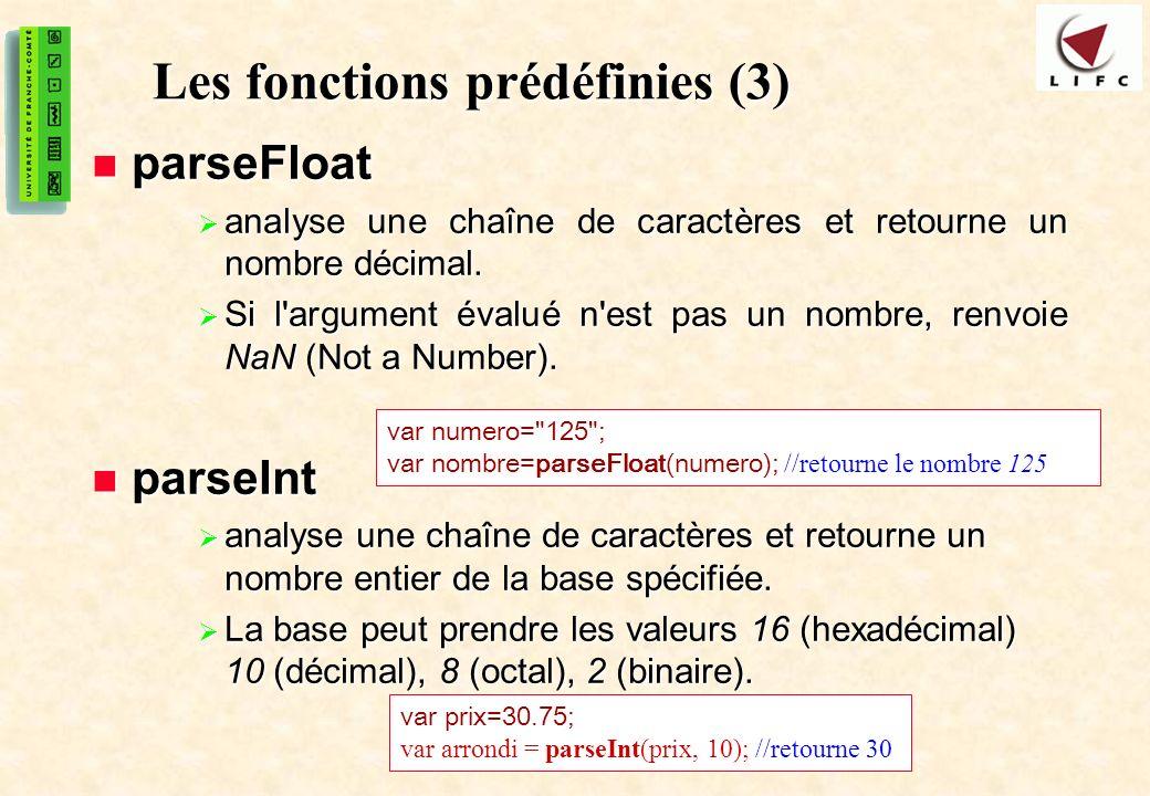 18 Les fonctions prédéfinies (3) parseFloat parseFloat analyse une chaîne de caractères et retourne un nombre décimal. analyse une chaîne de caractère