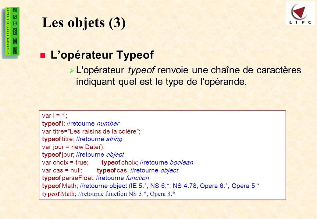 22 Les objets (3) Lopérateur Typeof Lopérateur Typeof L'opérateur typeof renvoie une chaîne de caractères indiquant quel est le type de l'opérande. L'