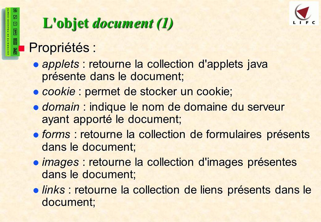 35 L'objet document (1) Propriétés : Propriétés : applets : retourne la collection d'applets java présente dans le document; applets : retourne la col