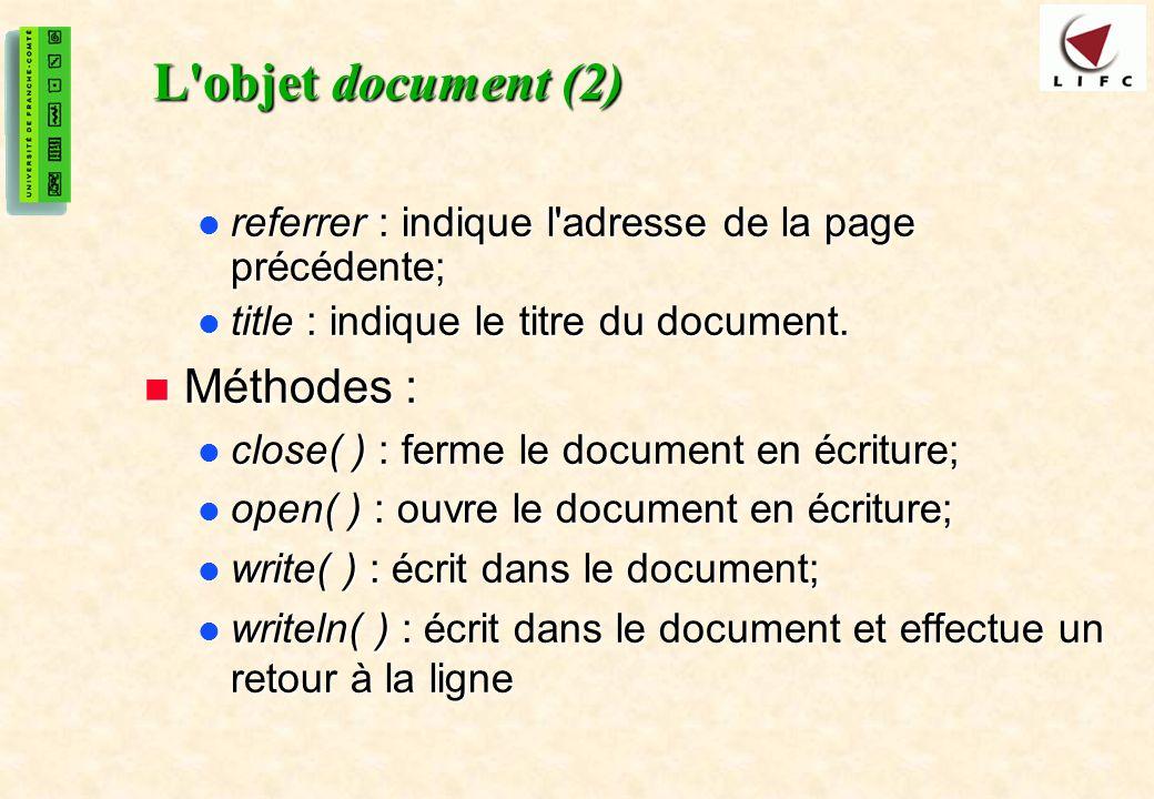 36 L'objet document (2) referrer : indique l'adresse de la page précédente; referrer : indique l'adresse de la page précédente; title : indique le tit