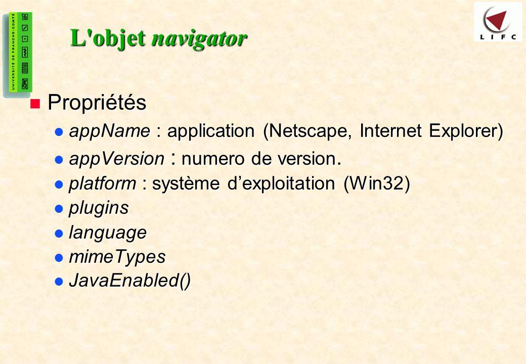 37 L objet navigator Propriétés Propriétés appName : application (Netscape, Internet Explorer) appName : application (Netscape, Internet Explorer) appVersion : numero de version.