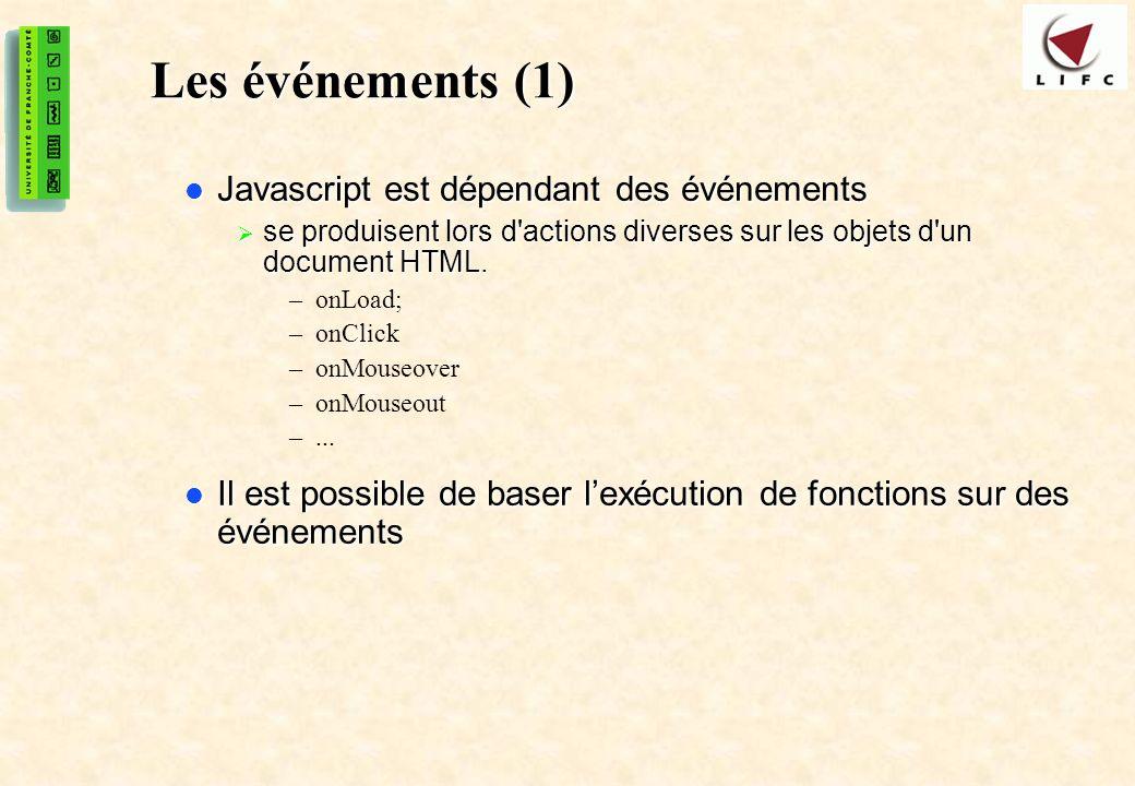 38 Les événements (1) Javascript est dépendant des événements Javascript est dépendant des événements se produisent lors d'actions diverses sur les ob