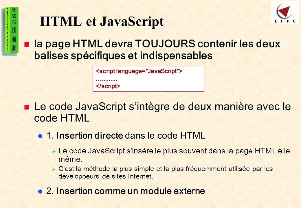 4 HTML et JavaScript la page HTML devra TOUJOURS contenir les deux balises spécifiques et indispensables la page HTML devra TOUJOURS contenir les deux balises spécifiques et indispensables Le code JavaScript sintègre de deux manière avec le code HTML Le code JavaScript sintègre de deux manière avec le code HTML 1.