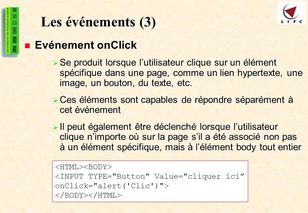 40 Les événements (3) Evénement onClick Evénement onClick Se produit lorsque lutilisateur clique sur un élément spécifique dans une page, comme un lien hypertexte, une image, un bouton, du texte, etc.