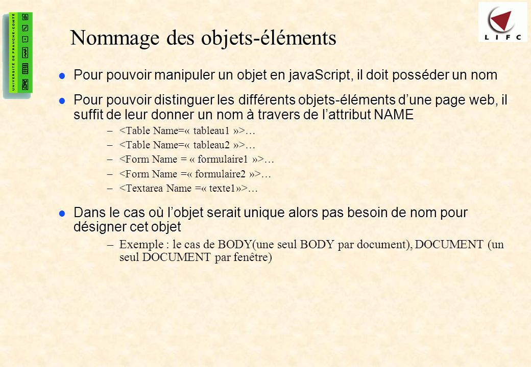 42 Nommage des objets-éléments Pour pouvoir manipuler un objet en javaScript, il doit posséder un nom Pour pouvoir manipuler un objet en javaScript, i