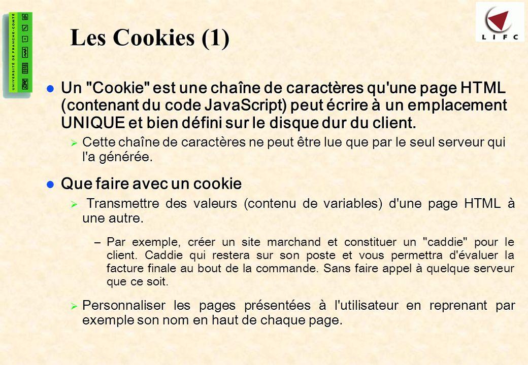 44 Les Cookies (1) Un Cookie est une chaîne de caractères qu une page HTML (contenant du code JavaScript) peut écrire à un emplacement UNIQUE et bien défini sur le disque dur du client.