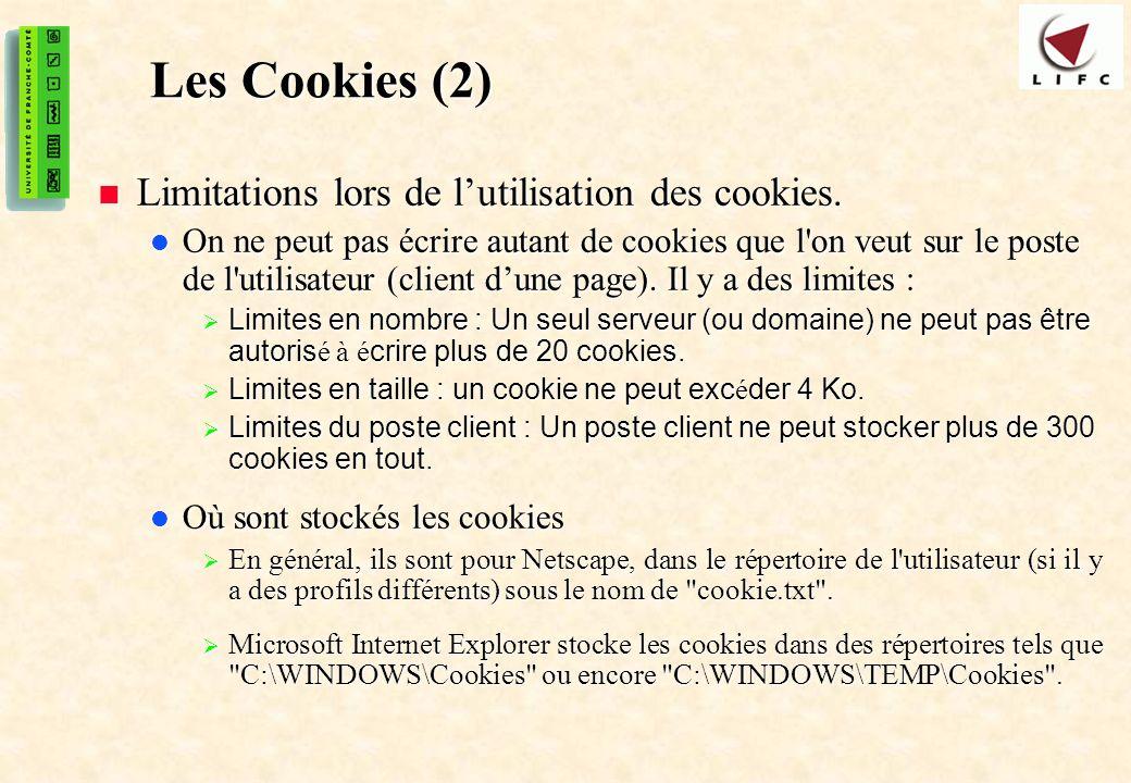 45 Les Cookies (2) Limitations lors de lutilisation des cookies. Limitations lors de lutilisation des cookies. On ne peut pas écrire autant de cookies