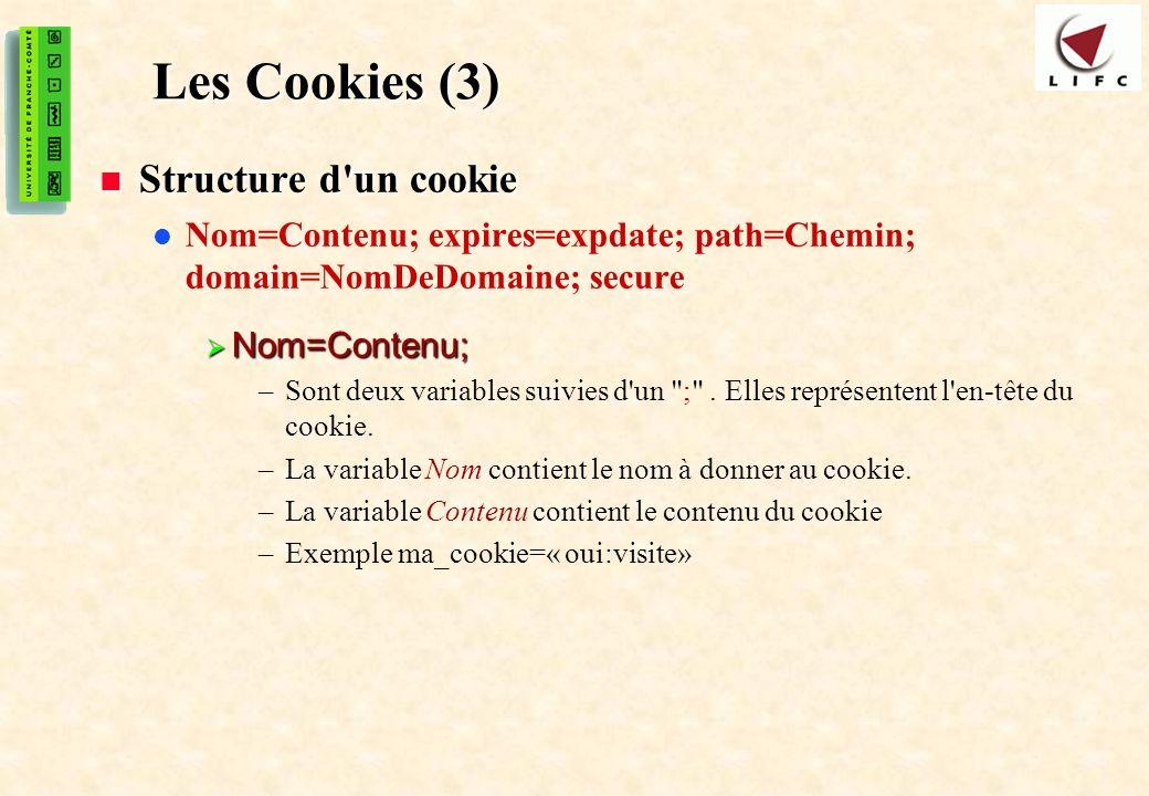 46 Les Cookies (3) Structure d'un cookie Structure d'un cookie Nom=Contenu; expires=expdate; path=Chemin; domain=NomDeDomaine; secure Nom=Contenu; Nom