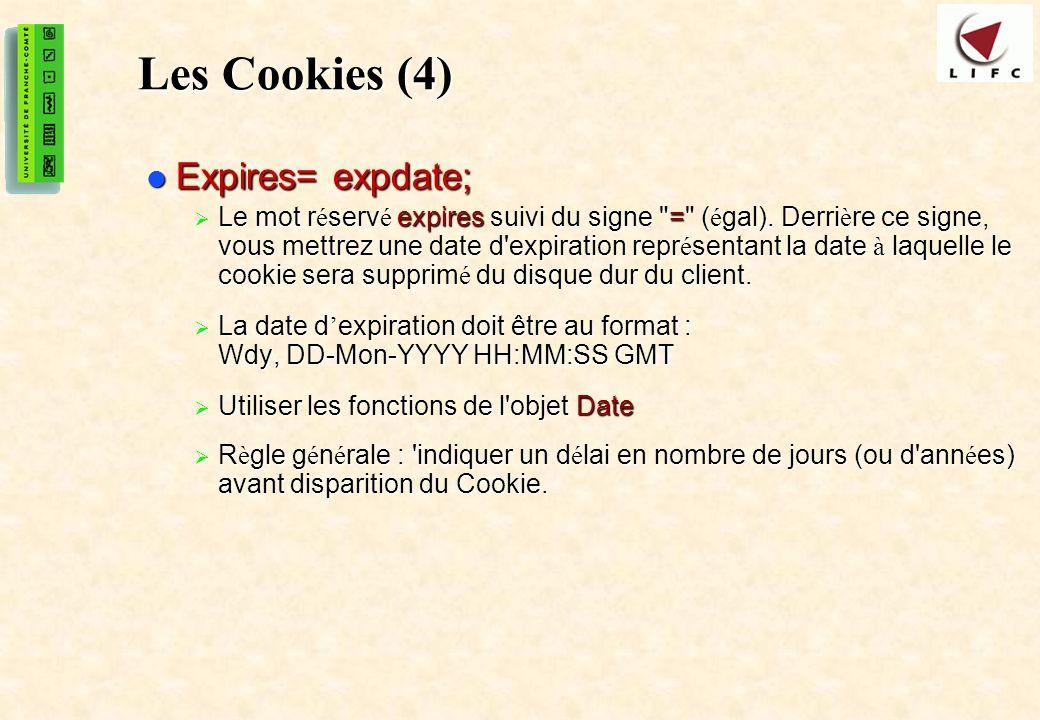 47 Les Cookies (4) Expires= expdate; Expires= expdate; Le mot r é serv é expires suivi du signe = ( é gal).