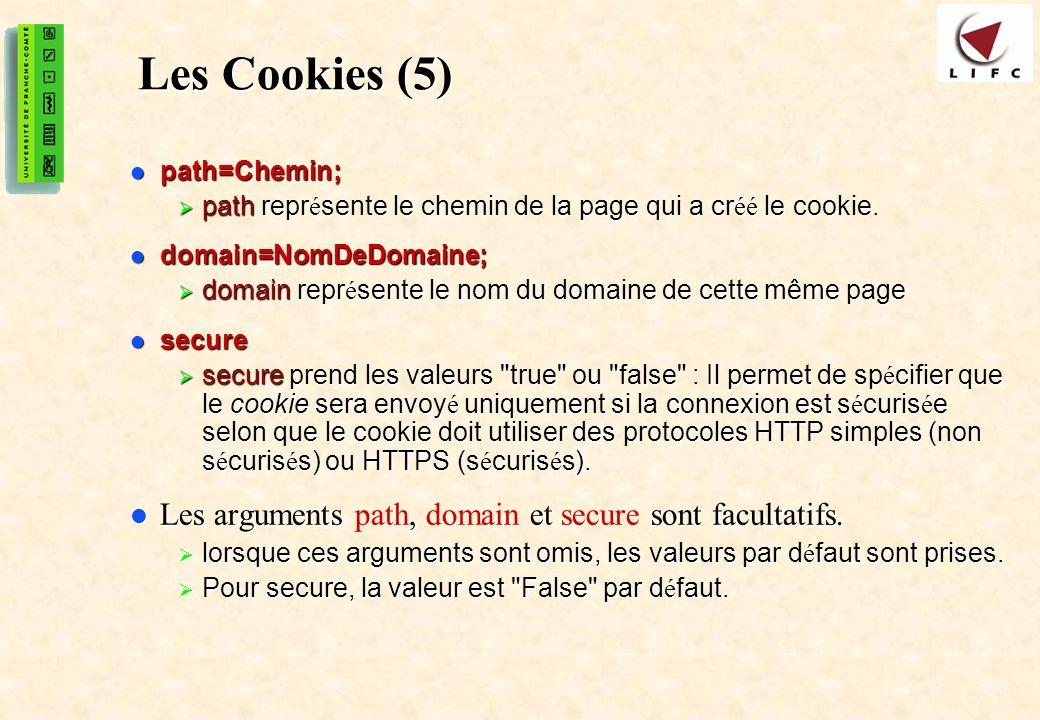 48 Les Cookies (5) path=Chemin; path=Chemin; path repr é sente le chemin de la page qui a cr éé le cookie. path repr é sente le chemin de la page qui