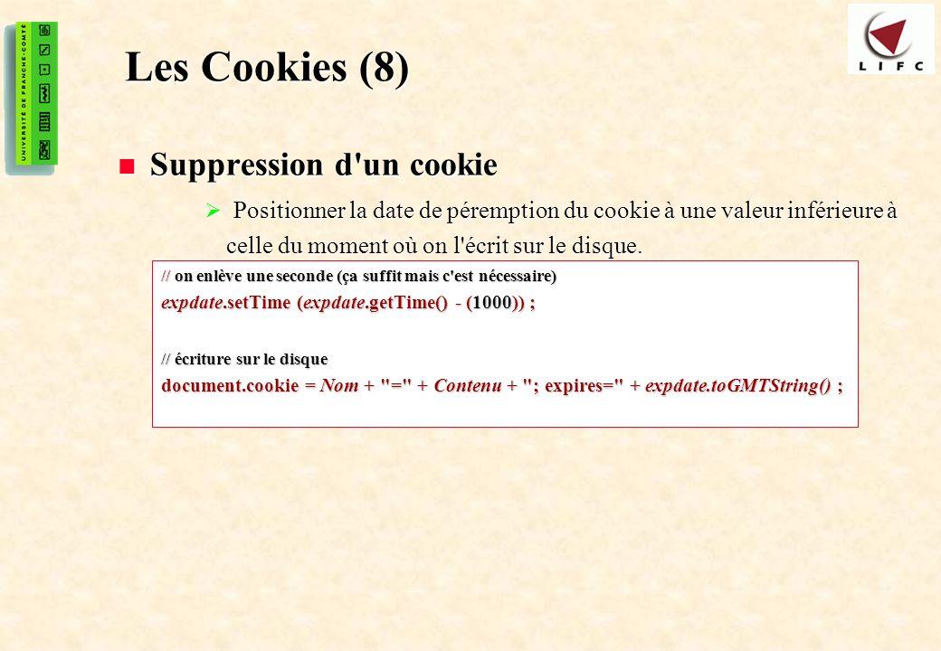 51 Les Cookies (8) Suppression d'un cookie Suppression d'un cookie Positionner la date de péremption du cookie à une valeur inférieure à celle du mome