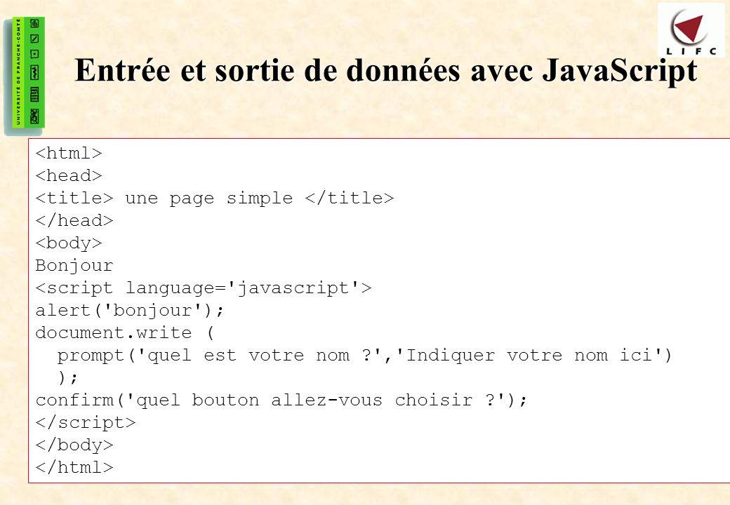 8 Entrée et sortie de données avec JavaScript une page simple Bonjour alert('bonjour'); document.write ( prompt('quel est votre nom ?','Indiquer votre