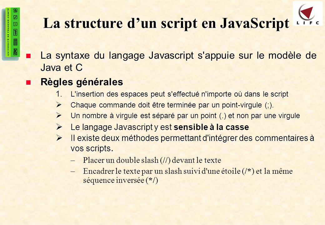9 La structure dun script en JavaScript La syntaxe du langage Javascript s'appuie sur le modèle de Java et C La syntaxe du langage Javascript s'appuie