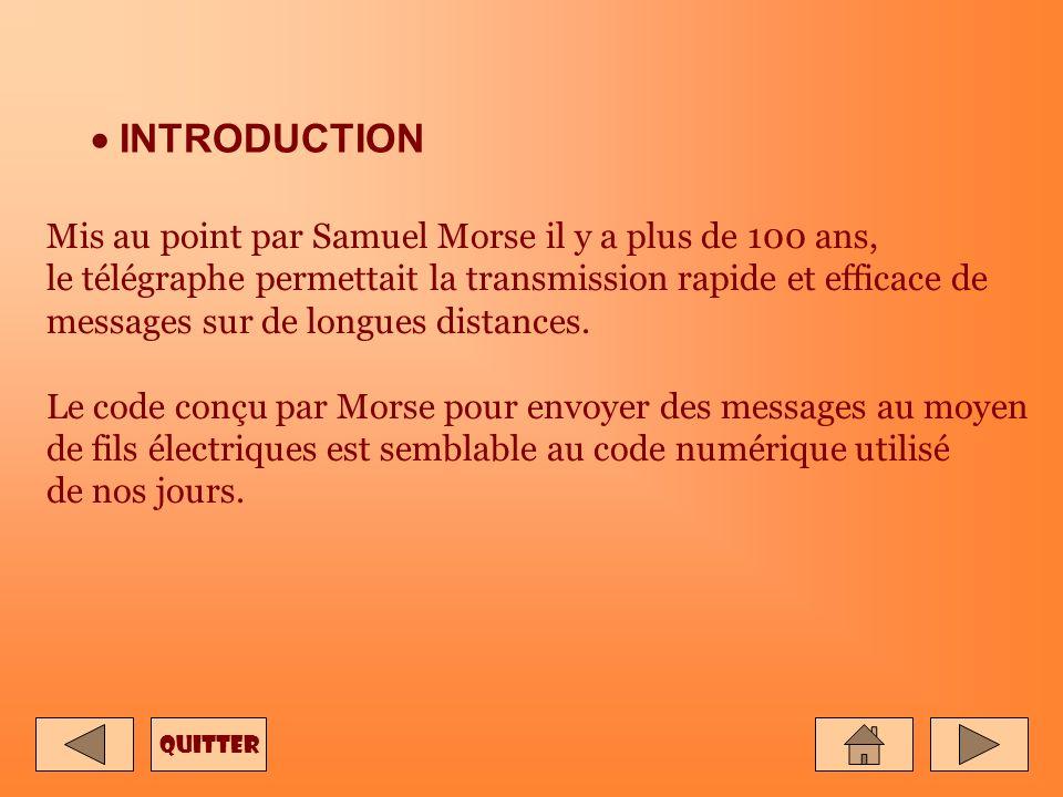 INTRODUCTION Mis au point par Samuel Morse il y a plus de 100 ans, le télégraphe permettait la transmission rapide et efficace de messages sur de longues distances.