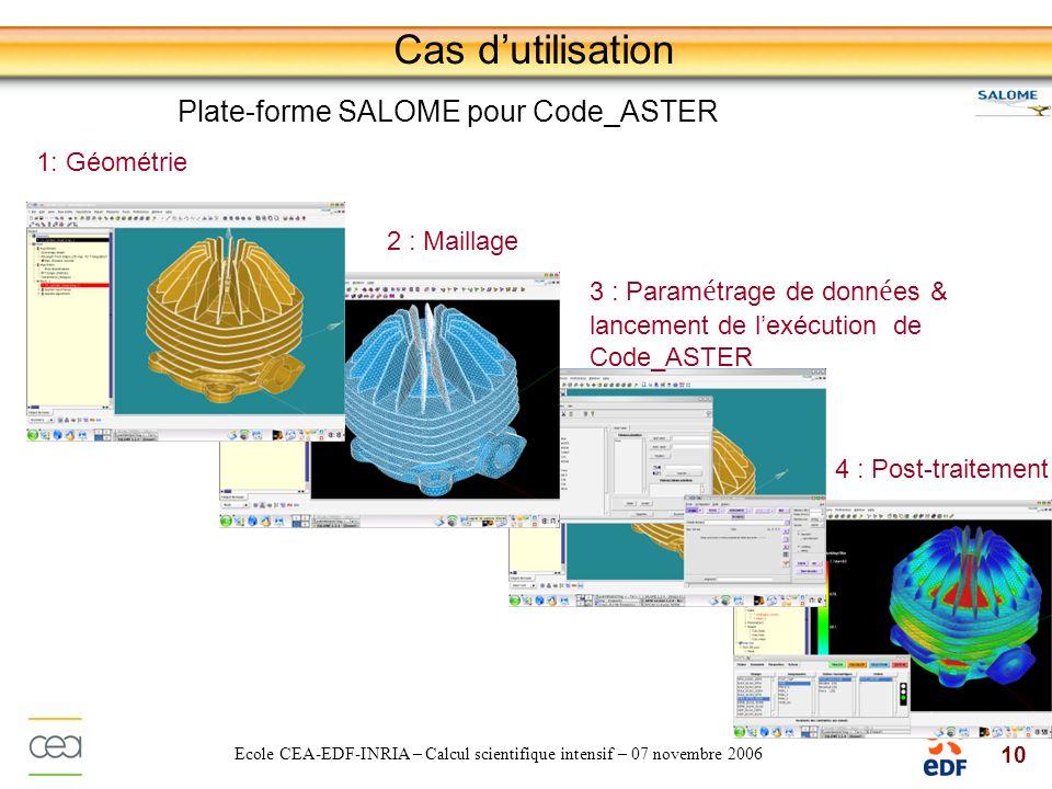 10 Ecole CEA-EDF-INRIA – Calcul scientifique intensif – 07 novembre 2006 Cas dutilisation Plate-forme SALOME pour Code_ASTER 3 : Param é trage de donn