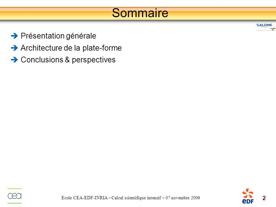 2 Ecole CEA-EDF-INRIA – Calcul scientifique intensif – 07 novembre 2006 Sommaire Présentation générale Architecture de la plate-forme Conclusions & pe