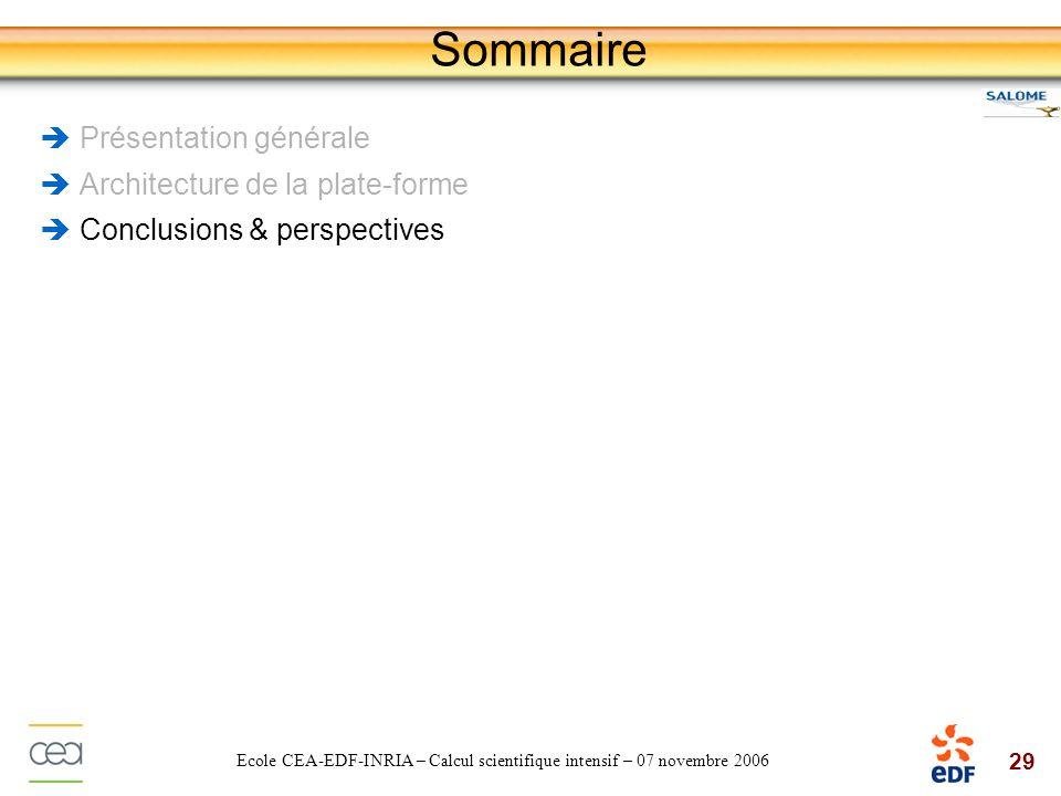 29 Ecole CEA-EDF-INRIA – Calcul scientifique intensif – 07 novembre 2006 Sommaire Présentation générale Architecture de la plate-forme Conclusions & p
