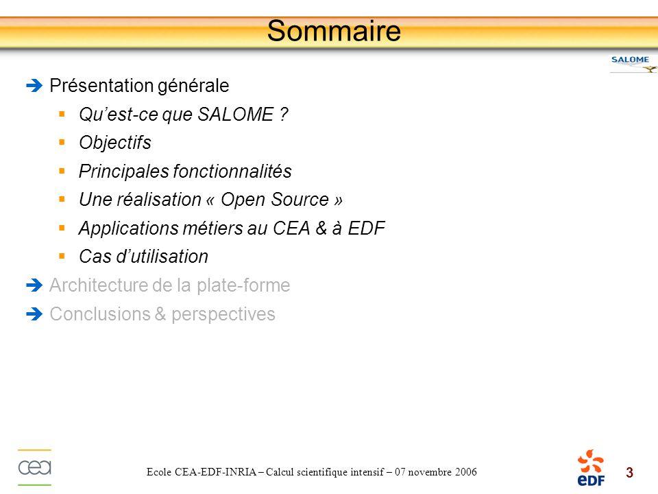 3 Ecole CEA-EDF-INRIA – Calcul scientifique intensif – 07 novembre 2006 Sommaire Présentation générale Quest-ce que SALOME ? Objectifs Principales fon
