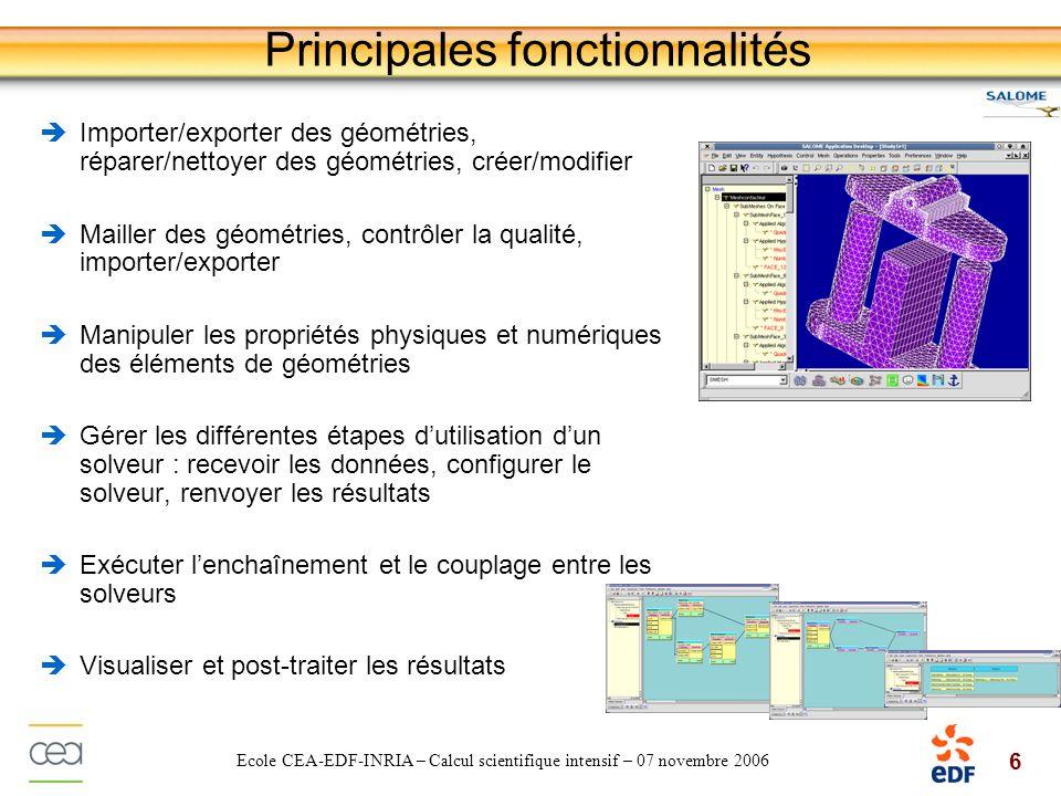6 Ecole CEA-EDF-INRIA – Calcul scientifique intensif – 07 novembre 2006 Principales fonctionnalités Importer/exporter des géométries, réparer/nettoyer