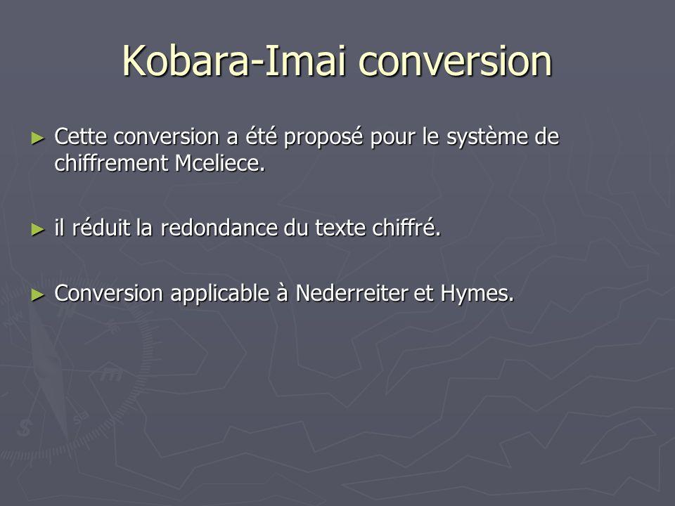 Kobara-Imai conversion Cette conversion a été proposé pour le système de chiffrement Mceliece. Cette conversion a été proposé pour le système de chiff