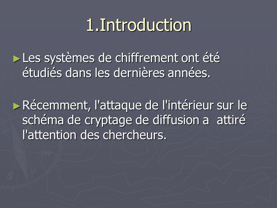 1.Introduction Les systèmes de chiffrement ont été étudiés dans les dernières années. Les systèmes de chiffrement ont été étudiés dans les dernières a