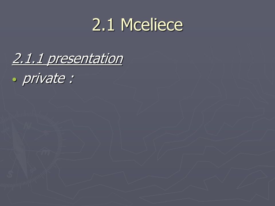 2.1 Mceliece 2.1.1 presentation private : private :