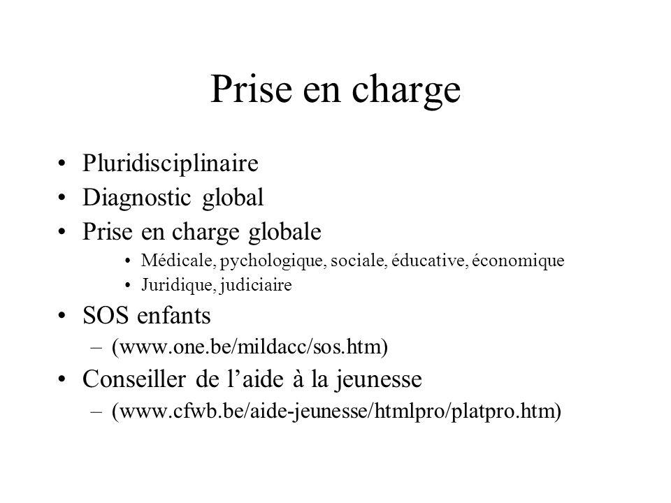 Prise en charge Pluridisciplinaire Diagnostic global Prise en charge globale Médicale, pychologique, sociale, éducative, économique Juridique, judicia