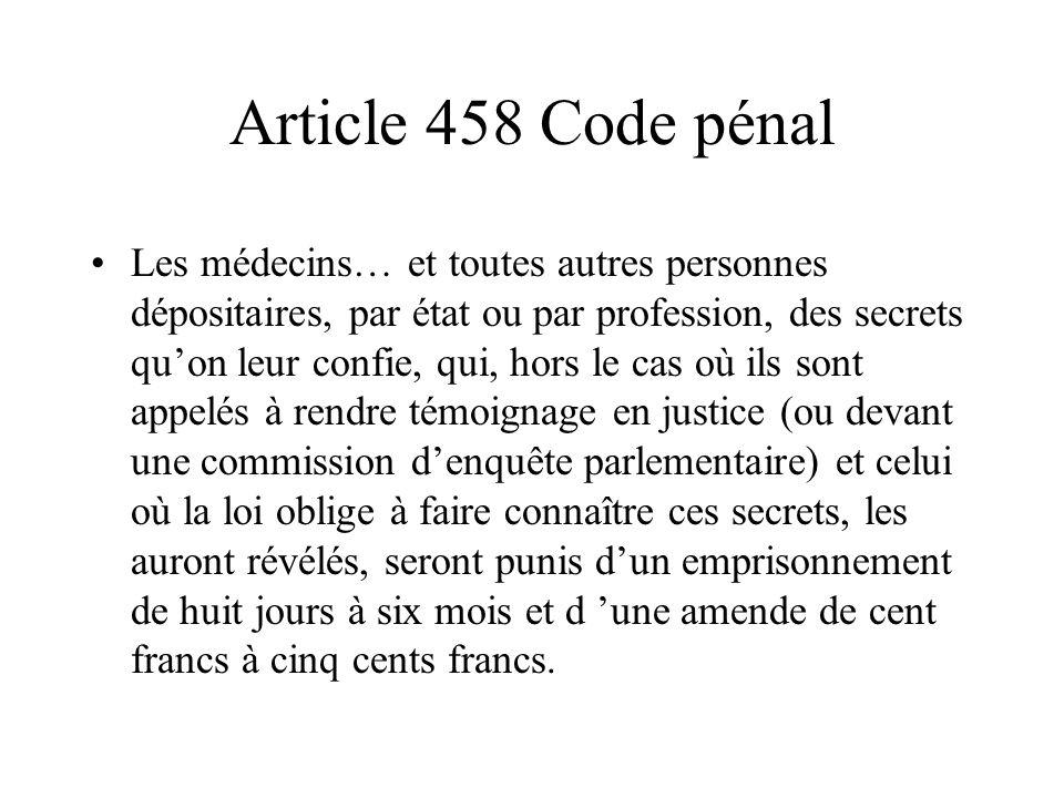 Article 458 Code pénal Les médecins… et toutes autres personnes dépositaires, par état ou par profession, des secrets quon leur confie, qui, hors le c