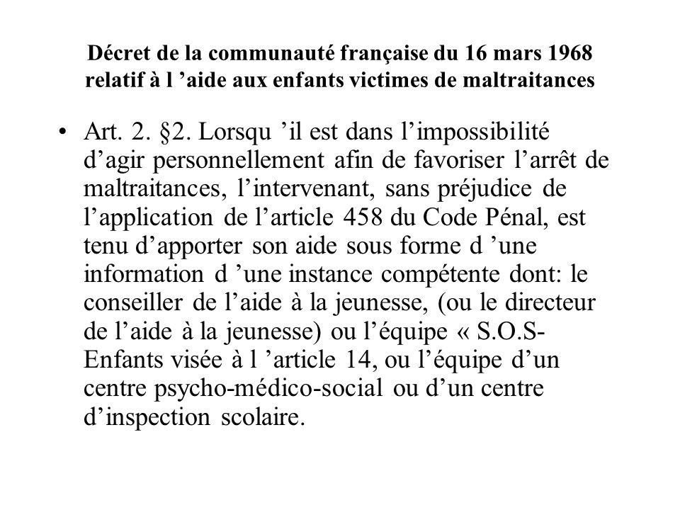 Décret de la communauté française du 16 mars 1968 relatif à l aide aux enfants victimes de maltraitances Art. 2. §2. Lorsqu il est dans limpossibilité