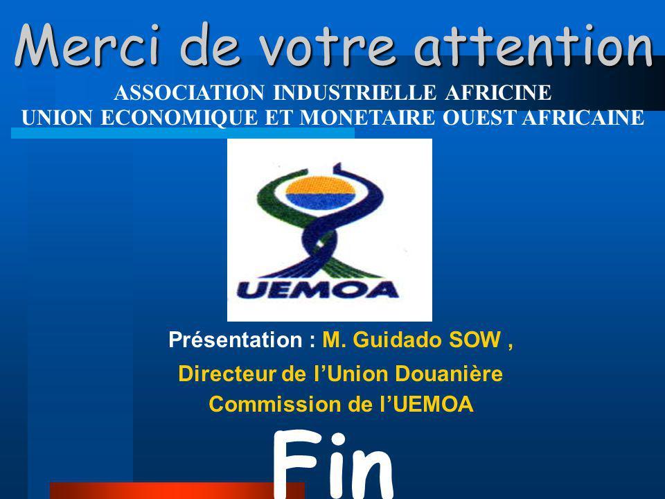 Merci de votre attention ASSOCIATION INDUSTRIELLE AFRICINE UNION ECONOMIQUE ET MONETAIRE OUEST AFRICAINE Fin Présentation : M.