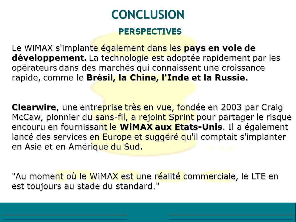 CONCLUSION PERSPECTIVES Le WiMAX s'implante également dans les pays en voie de développement. La technologie est adoptée rapidement par les opérateurs