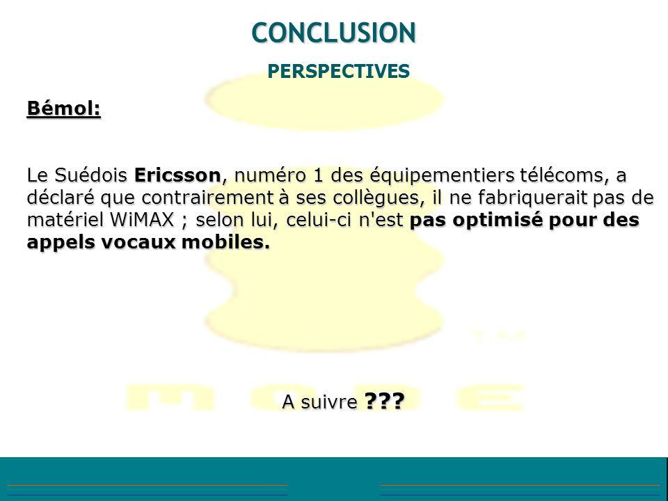 CONCLUSION PERSPECTIVES Bémol: Le Suédois Ericsson, numéro 1 des équipementiers télécoms, a déclaré que contrairement à ses collègues, il ne fabriquer