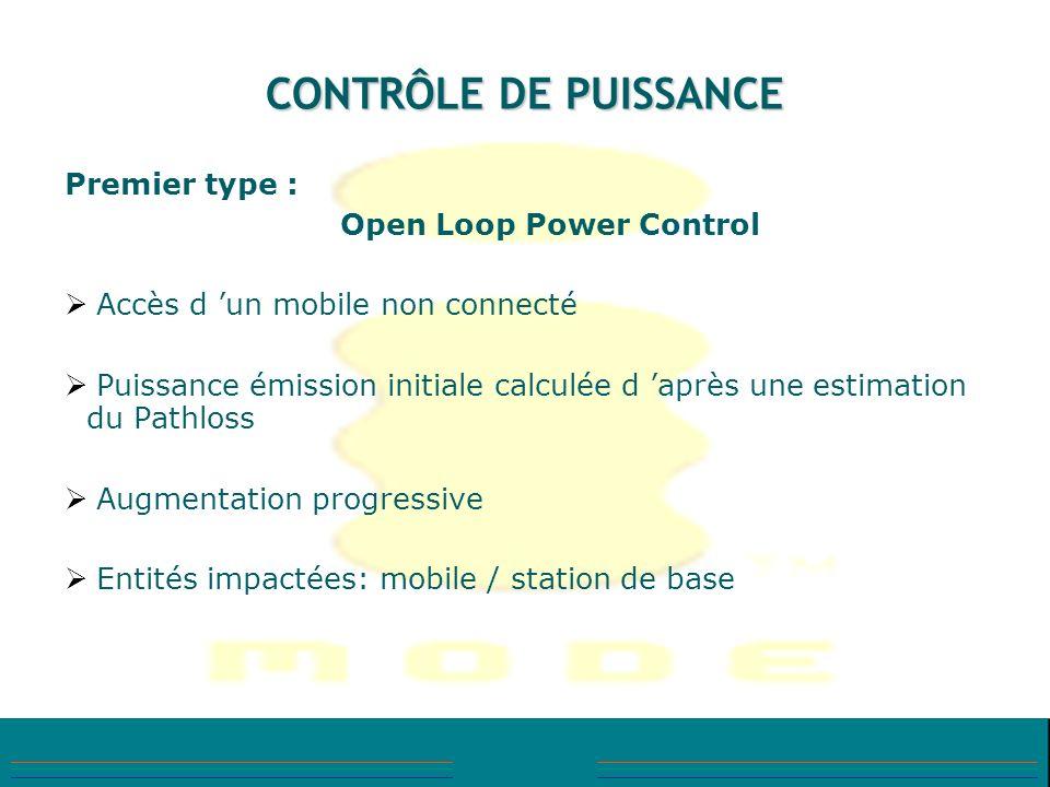 CONTRÔLE DE PUISSANCE Premier type : Open Loop Power Control Accès d un mobile non connecté Puissance émission initiale calculée d après une estimatio