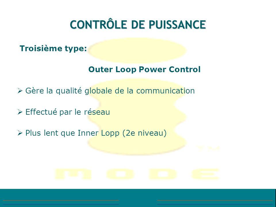 CONTRÔLE DE PUISSANCE Troisième type: Outer Loop Power Control Gère la qualité globale de la communication Effectué par le réseau Plus lent que Inner