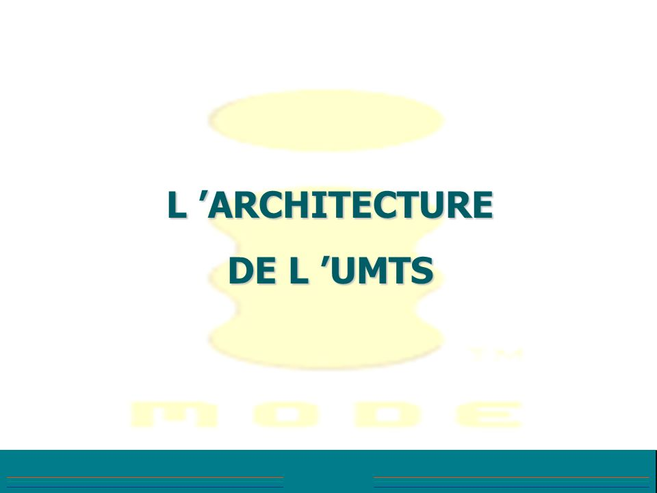 L ARCHITECTURE DE L UMTS