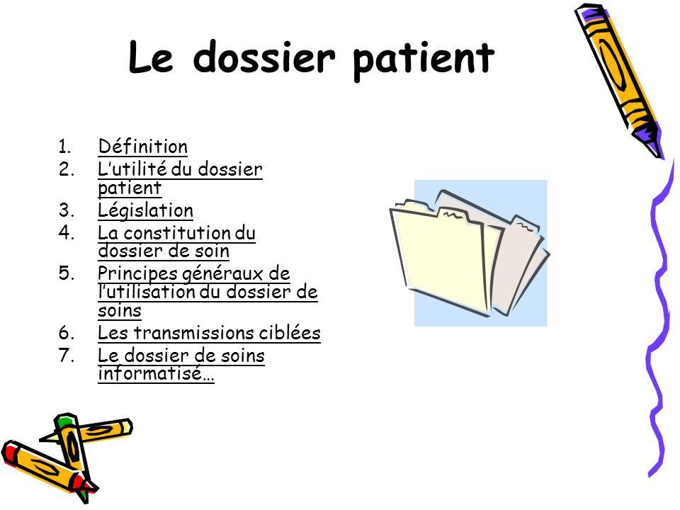 1.Définition 2.Lutilité du dossier patient 3.Législation 4.La constitution du dossier de soin 5.Principes généraux de lutilisation du dossier de soins