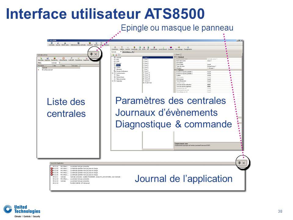 38 Interface utilisateur ATS8500 Paramètres des centrales Journaux dévènements Diagnostique & commande Liste des centrales Journal de lapplication Epingle ou masque le panneau