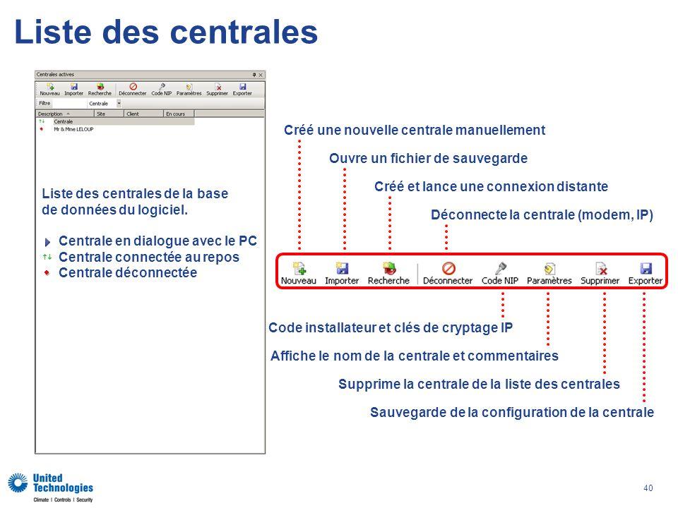 40 Liste des centrales Liste des centrales de la base de données du logiciel. Centrale en dialogue avec le PC Centrale connectée au repos Centrale déc