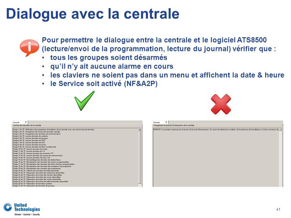 41 Dialogue avec la centrale Pour permettre le dialogue entre la centrale et le logiciel ATS8500 (lecture/envoi de la programmation, lecture du journa